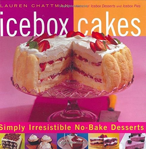 Lauren Chattman Icebox Cakes Simply Irresistible No Bake Desserts