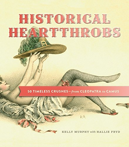 Kelly Murphy Historical Heartthrobs 50 Timeless Crushes From Cleopatra To Camus