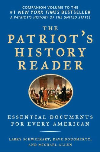 Larry Schweikart The Patriot's History Reader Essential Documents For Every American