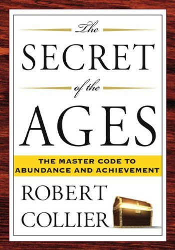 Robert Collier The Secret Of The Ages The Master Code To Abundance And Achievement