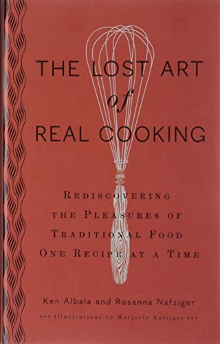 Ken Albala The Lost Art Of Real Cooking Rediscovering The Pleasures Of Traditional Food O