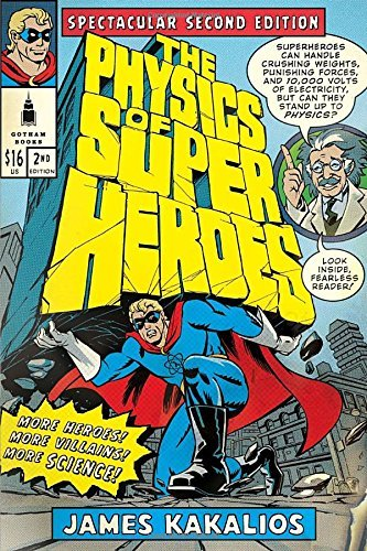 James Kakalios The Physics Of Superheroes More Heroes! More Villains! More Science! Spectac 0002 Edition;