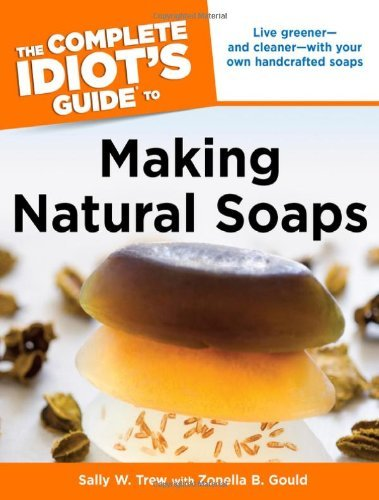 Sally Trew The Complete Idiot's Guide To Making Natural Soaps