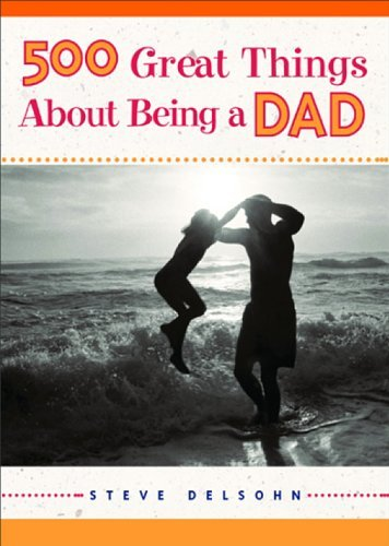 Steve Delsohn 500 Great Things About Being A Dad