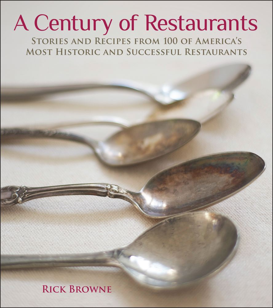 Rick Browne A Century Of Restaurants Stories And Recipes From 100 Of America's Most Hi