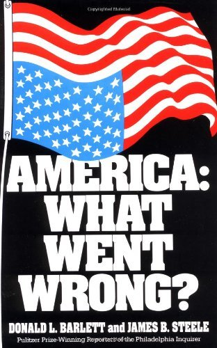 Donald L. Barlett America What Went Wrong? Original
