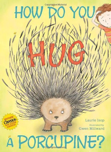 Laurie Isop How Do You Hug A Porcupine?