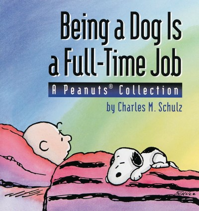 Charles M. Schulz Being A Dog Is A Full Time Job A Peanuts Collection Original