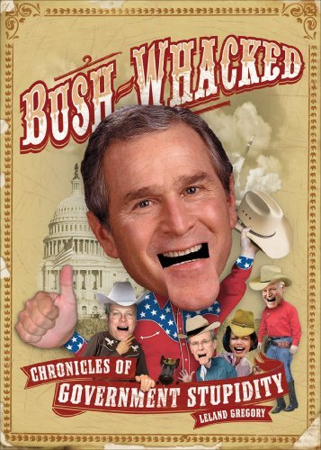 Leland Gregory Bush Whacked Chronicles Of Government Stupidity