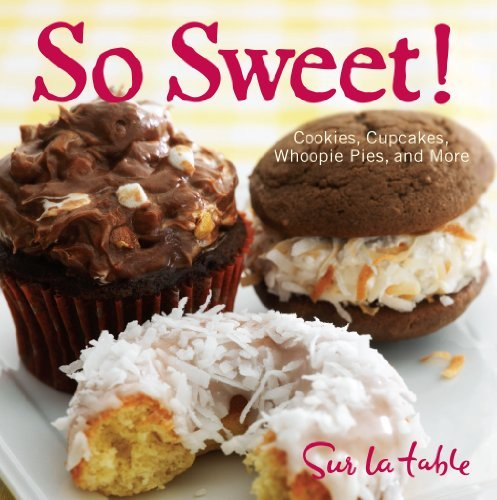 Sur La Table So Sweet! Cookies Cupcakes Whoopie Pies And More