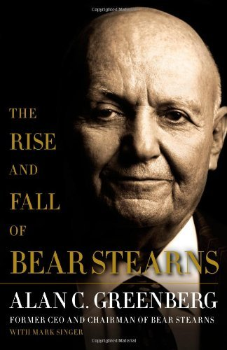 Alan C. Greenberg Rise And Fall Of Bear Stearns The