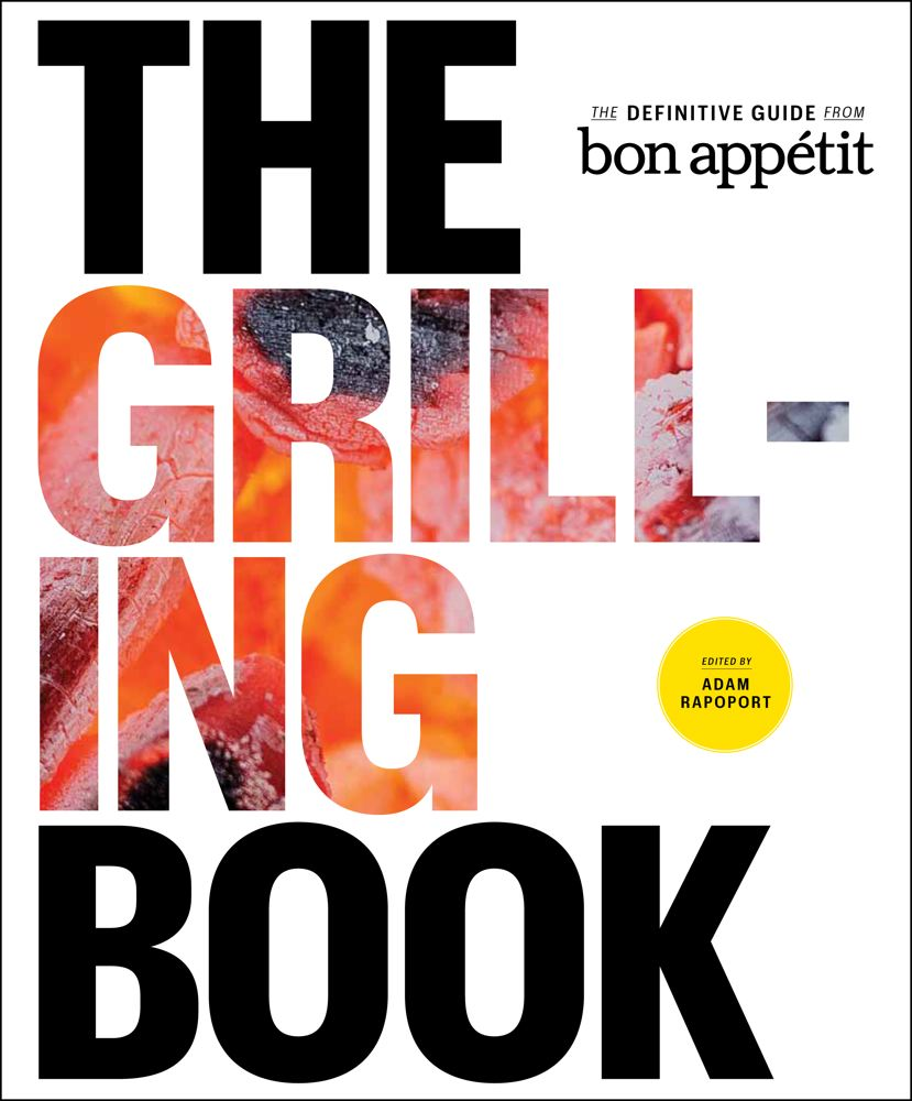 Adam Rapoport The Grilling Book The Definitive Guide From Bon Appetit
