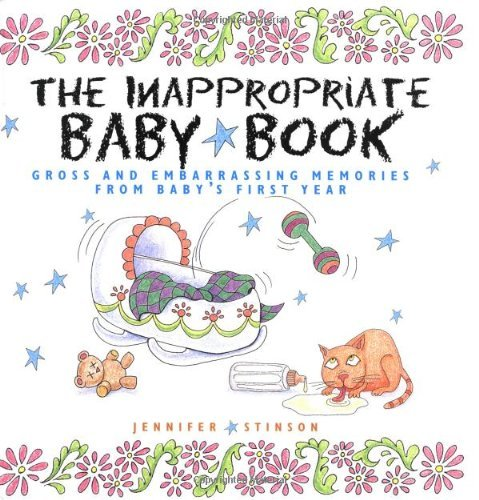 Jennifer Stinson The Inappropriate Baby Book Gross And Embarrassing Memories Frm Baby's First