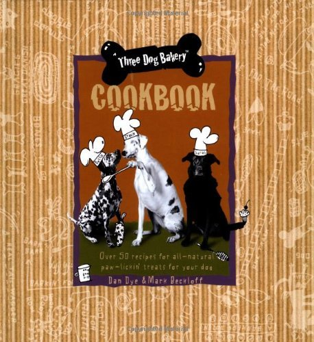 Dan Dye Three Dog Bakery Cookbook Over 5 Recipes For All Natural Treats For Your Do