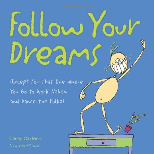 Cheryl Caldwell Follow Your Dreams Except For That One Where You Go To Work Naked An