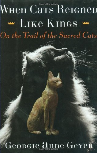 Georgie Anne Geyer When Cats Reigned Like Kings On The Trail Of The Sacred Cats
