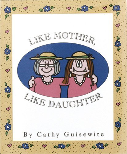 Cathy Guisewite Like Mother Like Daughter