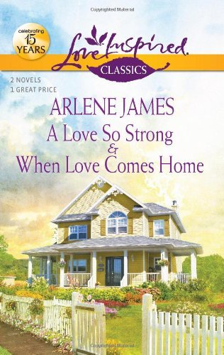 Arlene James A Love So Strong And When Love Comes Home