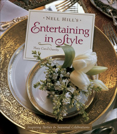 Mary Carol Garrity Nell Hill's Entertaining In Style Inspiring Parties And Seasonal Celebrations