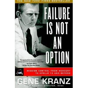 Gene Kranz Failure Is Not An Option Mission Control From Mercury To Apollo 13 And Bey