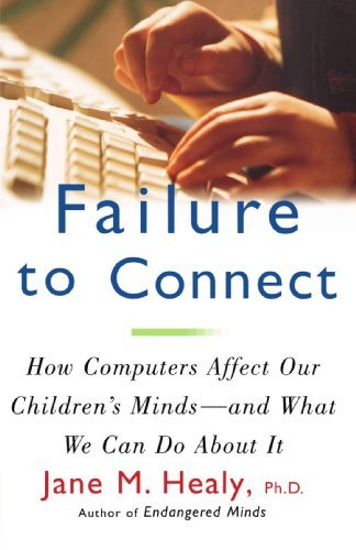 Jane M. Healy Failure To Connect How Computers Affect Our Children's Minds And
