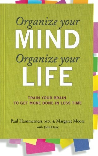 Paul Graves Hammerness Organize Your Mind Organize Your Life Train Your Brain To Get More Done In Less Time