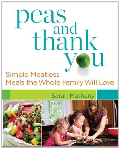 Sarah Matheny Peas And Thank You Simple Meatless Meals The Whole Family Will Love