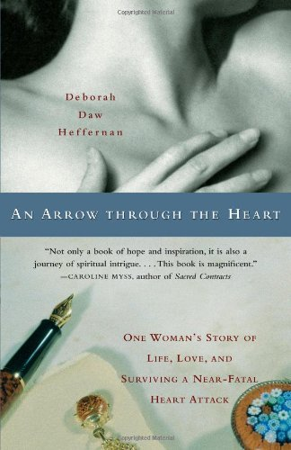 Deborah Daw Heffernan An Arrow Through The Heart One Woman's Story Of Life Love And Surviving A