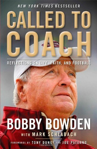 Bobby Bowden Called To Coach Reflections On Life Faith And Football