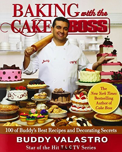 Buddy Valastro Baking With The Cake Boss 100 Of Buddy's Best Recipes And Decorating Secret