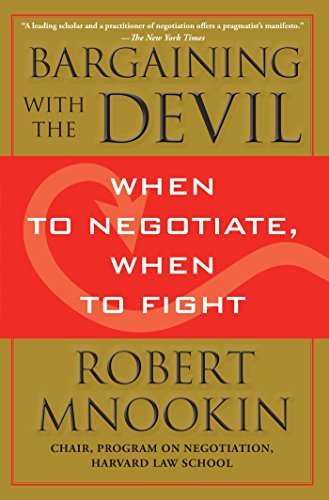 Robert Mnookin Bargaining With The Devil When To Negotiate When To Fight