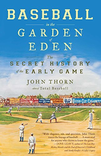 John Thorn Baseball In The Garden Of Eden The Secret History Of The Early Game
