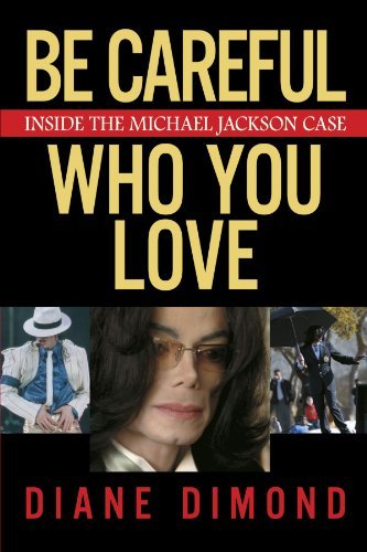 Diane Dimond Be Careful Who You Love Inside The Michael Jackson Case
