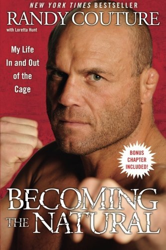 Randy Couture Becoming The Natural My Life In And Out Of The Cage