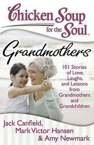 Jack Canfield Chicken Soup For The Soul Grandmothers 101 Stories Of Love Laughs And Le Original