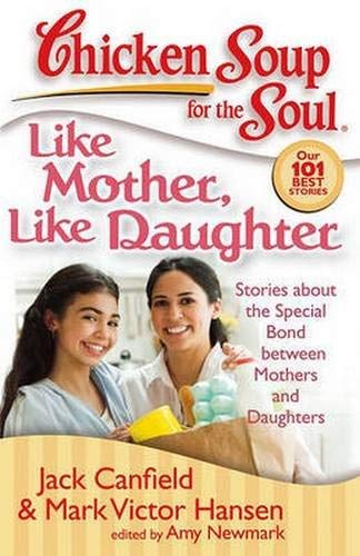 Jack Canfield Like Mother Like Daughter Stories About The Special Bond Between Mothers An