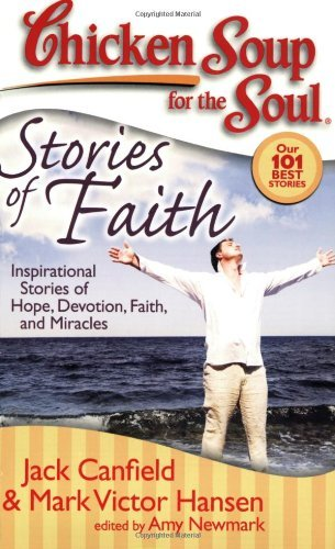 Jack Canfield Chicken Soup For The Soul Stories Of Faith Inspirational Stories Of Hope