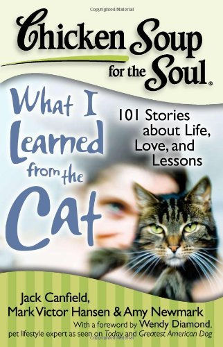Jack Canfield Chicken Soup For The Soul What I Learned From The Cat 101 Stories About Li