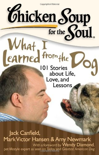Jack Canfield Chicken Soup For The Soul What I Learned From The Dog 101 Stories About Li