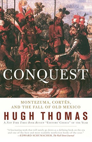 Hugh Thomas Conquest Cortes Montezuma And The Fall Of Old Mexico