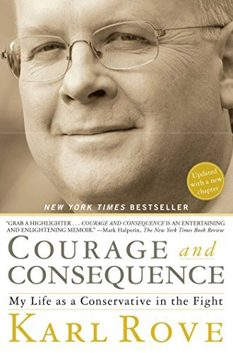 Karl Rove Courage And Consequence My Life As A Conservative In The Fight