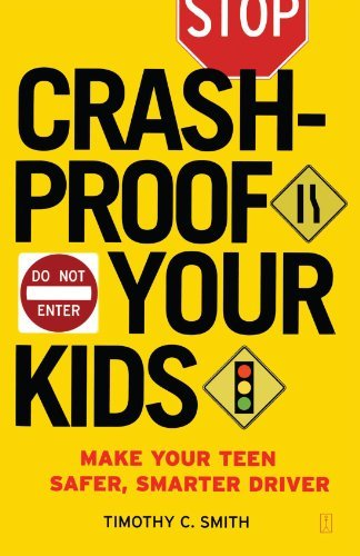 Timothy C. Smith Crashproof Your Kids Make Your Teen A Safer Smarter Driver