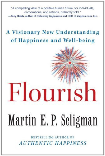 Martin E. P. Seligman Flourish A Visionary New Understanding Of Happiness And We