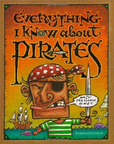 Tom Lichtenheld Everything I Know About Pirates
