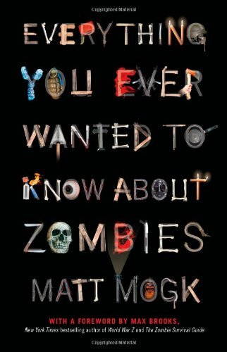 Matt Mogk Everything You Ever Wanted To Know About Zombies