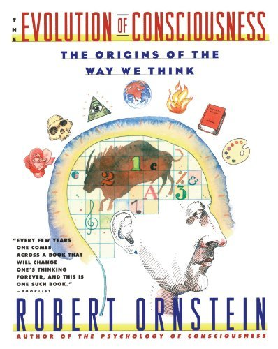 Robert Ornstein Evolution Of Consciousness The Origins Of The Way We Think