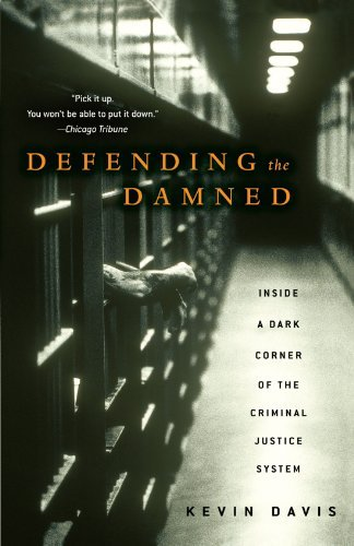 Kevin Davis Defending The Damned Inside A Dark Corner Of The Criminal Justice Syst