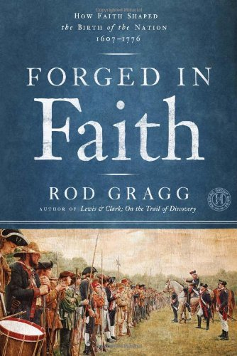 Rod Gragg Forged In Faith How Faith Shaped The Birth Of The Nation 1607 177