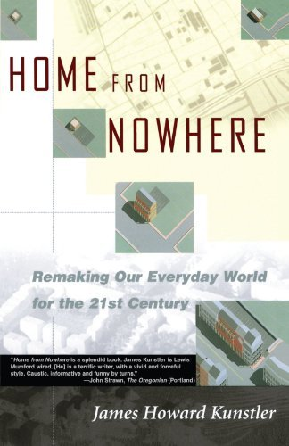 James Howard Kunstler Home From Nowhere Remaking Our Everyday World For The 21st Century