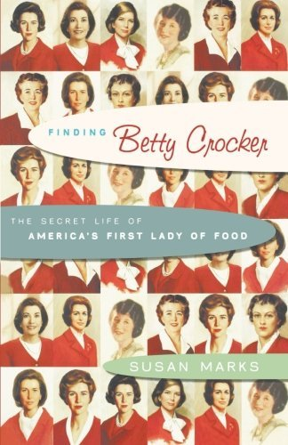 Susan Marks Finding Betty Crocker The Secret Life Of America's First Lady Of Food